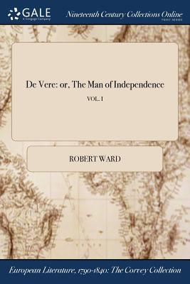 de Vere: Or, the Man of Independence; Vol. I by Robert Ward