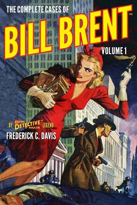 The Complete Cases of Bill Brent, Volume 1 by Frederick C. Davis