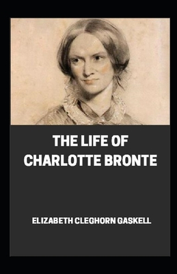 Life of Charlotte Bronte Annotated by Elizabeth Cleghorn Gaskell