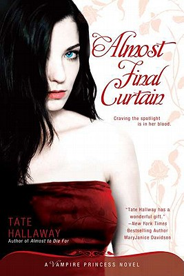 Almost Final Curtain: A Vampire Princess Novel by Tate Hallaway