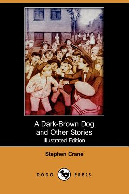 A Dark-Brown Dog and Other Stories (Illustrated Edition) (Dodo Press) by Stephen Crane