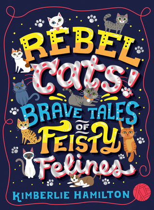Rebel Cats! Brave Tales of Feisty Felines by Kimberlie Hamilton, Risa Rodil