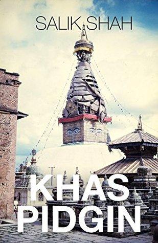 Khas Pidgin: A Nepali-English Poetry Collection by Salik Shah