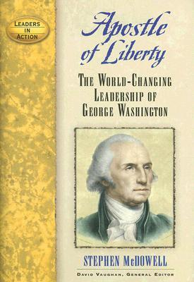 Apostle of Liberty: The World-Changing Leadership of George Washington by Stephen Mcdowell, David Vaughan