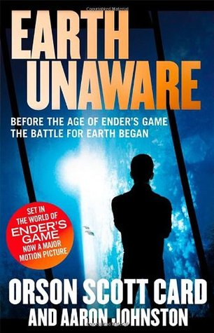 Earth Unaware: Book 1 of the First Formic War by Aaron Johnston, Orson Scott Card
