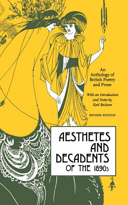 Aesthetes and Decadents of the 1890's: An Anthology of British Poetry and Prose by