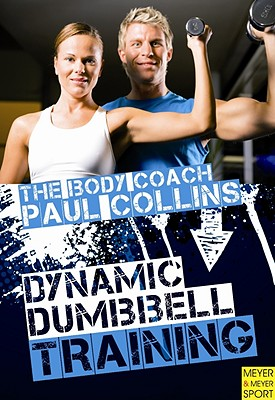 Dynamic Dumbbell Training: The Ultimate Guide to Strength and Power Training with Australia's Body Coach by Paul Collins