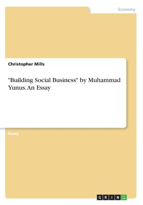Building Social Business by Muhammad Yunus. An Essay by Christopher Mills