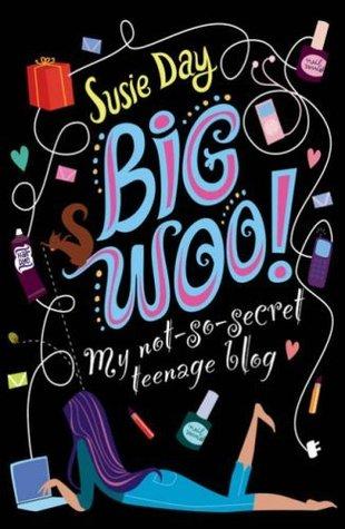 BIG WOO: My Not-so-secret Teenage Blog by Susie Day
