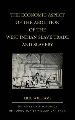 The Economic Aspect of the Abolition of the West Indian Slave Trade and Slavery by Eric Williams