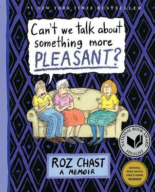Can't We Talk about Something More Pleasant?: A Memoir by Roz Chast
