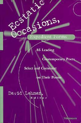 Ecstatic Occasions, Expedient Forms: 85 Leading Contemporary Poets Select and Comment on Their Poems by David Lehman