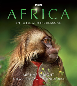 Africa: Eye to Eye with the Unknown by David Attenborough, Michael Bright