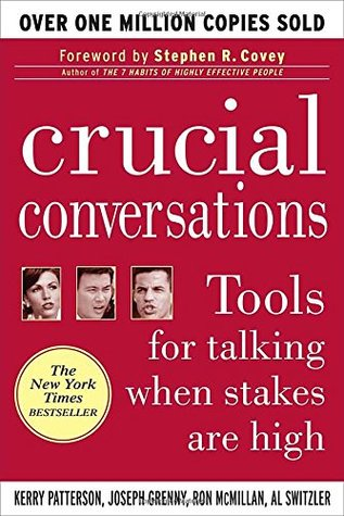 Crucial Conversations: Tools for Talking When Stakes Are High by Ron McMillan, Kerry Patterson, Al Switzler, Joseph Grenny