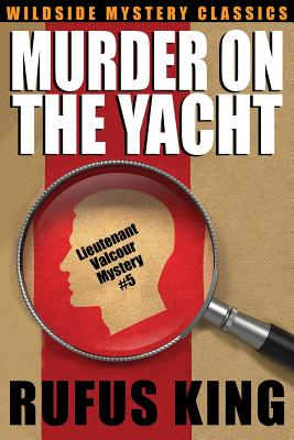 Murder on the Yacht: Lt. Valcour Mystery #5 by Rufus King