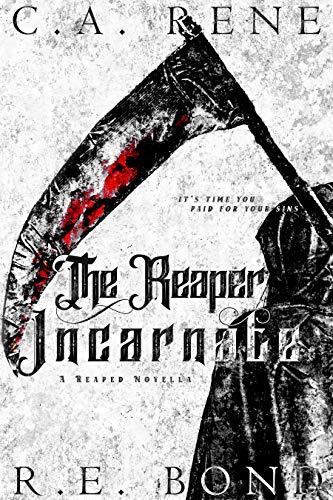 The Reaper Incarnate by C.A. Rene, R.E. Bond