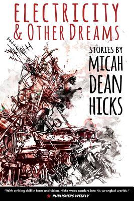 Electricity and Other Dreams by Micah Dean Hicks