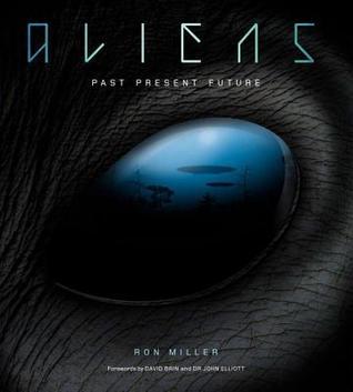 Aliens: Past Present Future by Ron Miller, David Brin, John Elliot