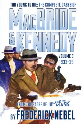 Too Young to Die: The Complete Cases of MacBride & Kennedy Volume 3: 1933-35 by Frederick Nebel