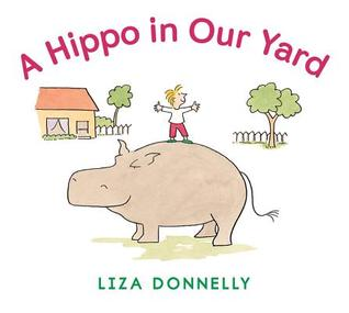 A Hippo in Our Yard by Liza Donnelly