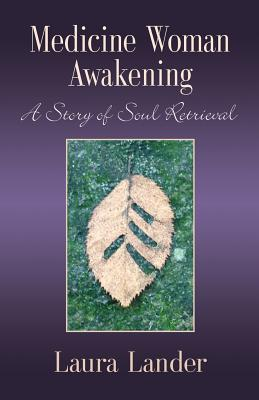 Medicine Woman Awakening: A Story of Soul Retrieval by Laura Lander