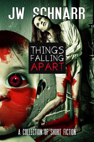 Things Falling Apart by J.W. Schnarr
