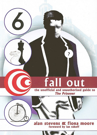 Fall Out: The Unofficial and Unauthorised Guide to the Prisoner by Fiona Moore, Alan Stevens