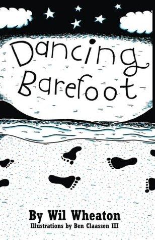 Dancing Barefoot by Wil Wheaton, Ben Claassen III