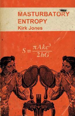 Masturbatory Entropy by Kirk Jones