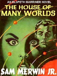 The House of Many Worlds by Sam Merwin Jr.
