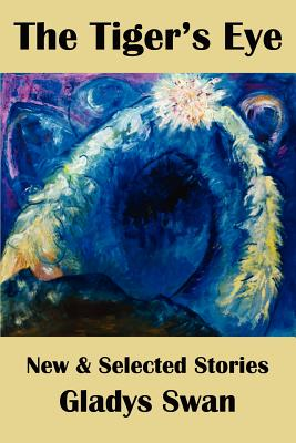 The Tiger's Eye: New & Selected Stories by Gladys Swan