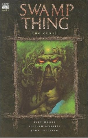 Swamp Thing, Vol. 3: The Curse by Alan Moore, Stephen R. Bissette, John Totleben