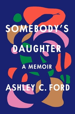 Somebody's Daughter: A Memoir by Ashley C. Ford