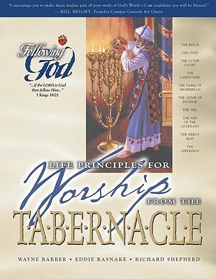 Life Principles for Worship from the Tabernacle by Richard Shepherd, Wayne Barber, Eddie Rasnake