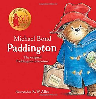 Paddington Bear: The Original Paddington Adventure 60 Years by Michael Bond
