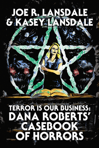 Terror is Our Business: Dana Roberts' Casebook of Horrors by Kasey Lansdale, Joe R. Lansdale