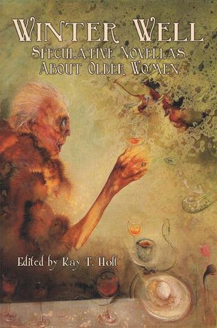 Winter Well: Speculative Novellas About Older Women by M. Fenn, Minerva Zimmerman, Anna Caro, Kay T. Holt, Marissa James