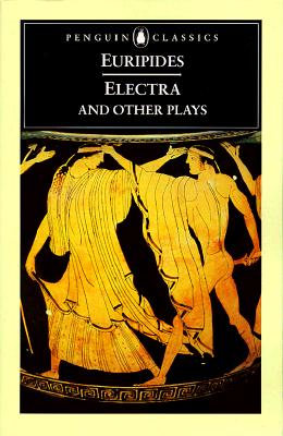 Electra and Other Plays: Euripides by Euripides