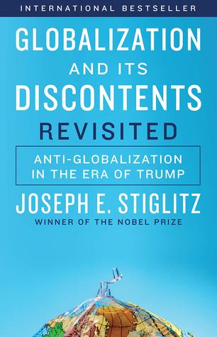 Globalization and Its Discontents Revisited: Anti-Globalization in the Era of Trump by Joseph E. Stiglitz