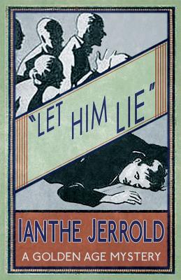 Let Him Lie by Ianthe Jerrold