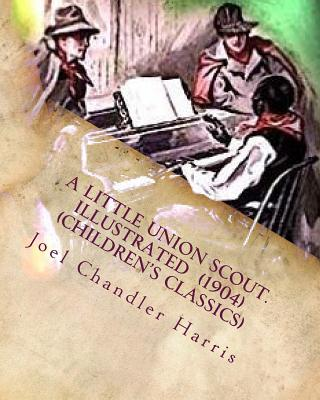 A little union scout. Illustrated (1904) (Children's Classics) by Joel Chandler Harris