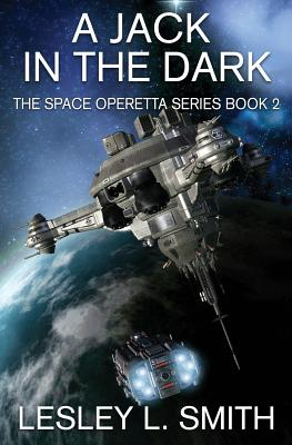 A Jack in the Dark: The Space Operetta Series Book 2 by Lesley L. Smith