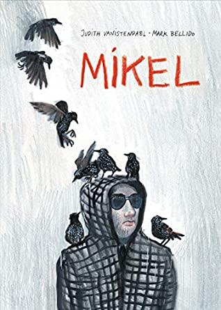 Mikel (SelfMadeHero Original Fiction) by Judith Vanistendael, Mark Bellido