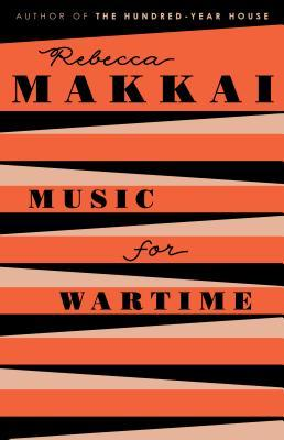 Music for Wartime: Stories by Rebecca Makkai