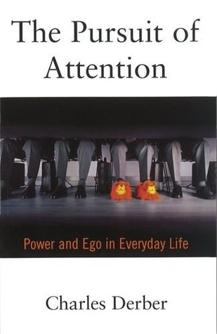 The Pursuit of Attention: Power and Ego in Everyday Life by Charles Derber