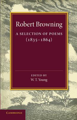 A Selection of Poems: 1835 1864 by Robert Browning