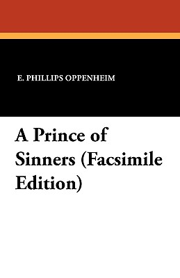 A Prince of Sinners (Facsimile Edition by E. Phillips Oppenheim