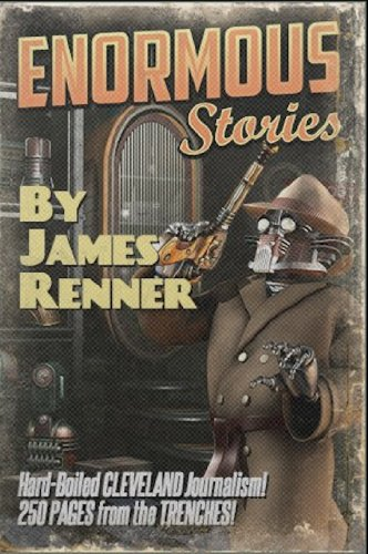 Enormous Stories: Hard-Boiled Cleveland Journalism by James Renner