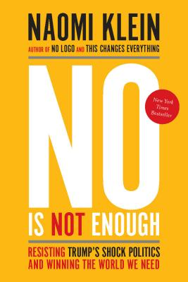 No Is Not Enough: Resisting Trump's Shock Politics and Winning the World We Need by Naomi Klein