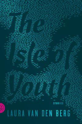 The Isle of Youth by Laura van den Berg